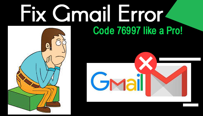 Fix Gmail error code 76997 like a pro!