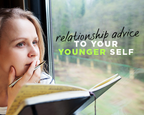 Relationship Advice You WISH You Could Give Your Younger Self