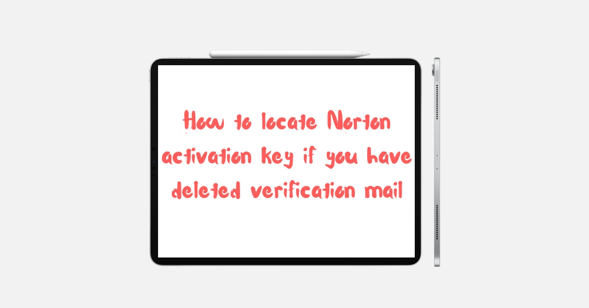 How to locate Norton activation key if you have deleted verification mail
